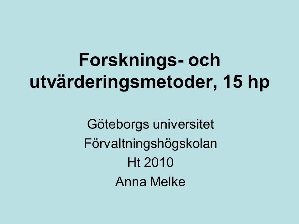 Forsknings- och utvärderingsmetoder, 15 hp Göteborgs universitet Förvaltningshögskolan Ht 2010 Anna Melke