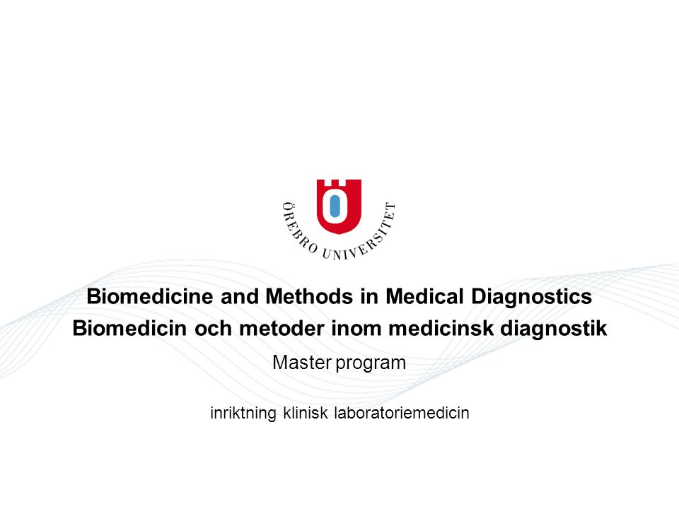 Biomedicine and Methods in Medical Diagnostics Biomedicin och metoder inom medicinsk diagnostik Master program inriktning klinisk laboratoriemedicin