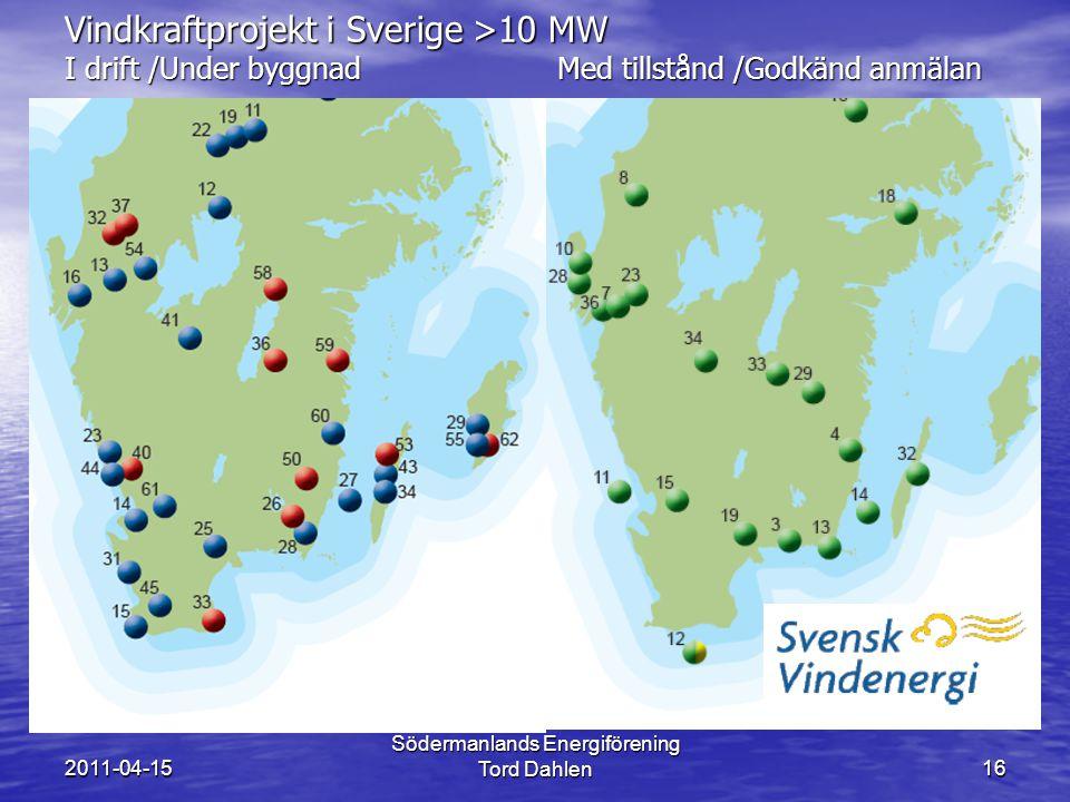 2011-04-15 Södermanlands Energiförening Tord Dahlen16 Vindkraftprojekt i Sverige >10 MW I drift /Under byggnad Med tillstånd /Godkänd anmälan
