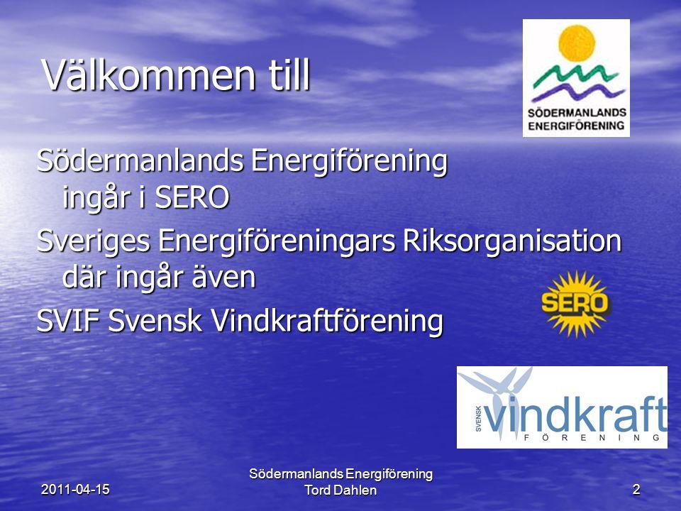 2011-04-15 Södermanlands Energiförening Tord Dahlen2 Välkommen till Södermanlands Energiförening ingår i SERO Sveriges Energiföreningars Riksorganisation där ingår även SVIF Svensk Vindkraftförening