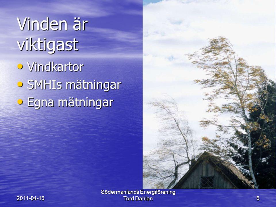 2011-04-15 Södermanlands Energiförening Tord Dahlen5 Vinden är viktigast Vindkartor Vindkartor SMHIs mätningar SMHIs mätningar Egna mätningar Egna mätningar