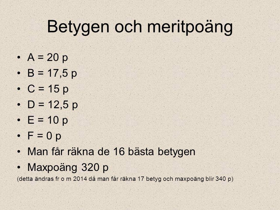 Betygen och meritpoäng A = 20 p B = 17,5 p C = 15 p D = 12,5 p E = 10 p F = 0 p Man får räkna de 16 bästa betygen Maxpoäng 320 p (detta ändras fr o m