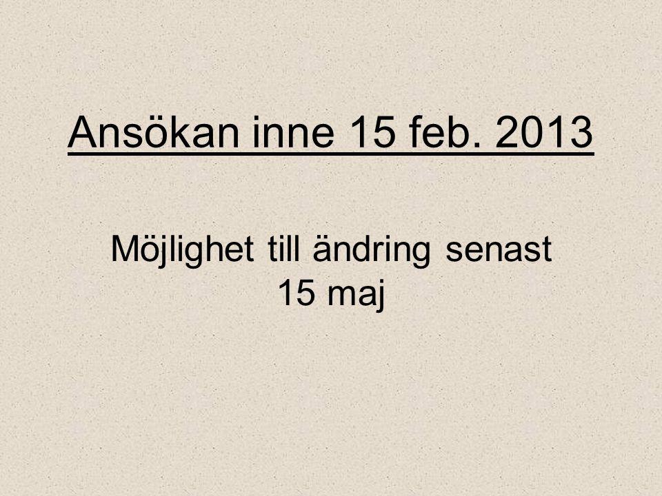 Ansökan inne 15 feb. 2013 Möjlighet till ändring senast 15 maj