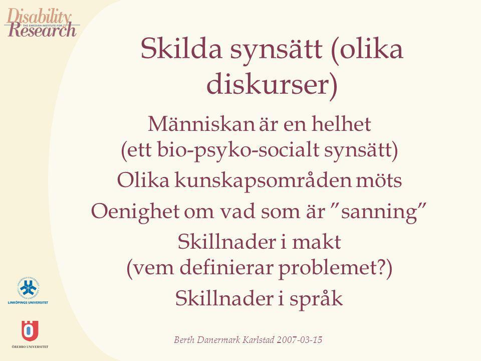 Berth Danermark Karlstad 2007-03-15 Skilda synsätt (olika diskurser) Människan är en helhet (ett bio-psyko-socialt synsätt) Olika kunskapsområden möts Oenighet om vad som är sanning Skillnader i makt (vem definierar problemet ) Skillnader i språk