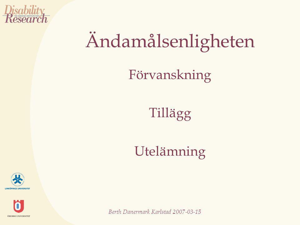 Berth Danermark Karlstad 2007-03-15 Ändamålsenligheten Förvanskning Tillägg Utelämning