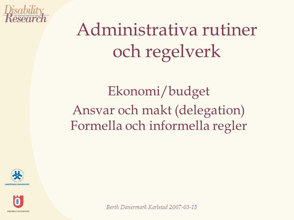 Berth Danermark Karlstad 2007-03-15 Administrativa rutiner och regelverk Ekonomi/budget Ansvar och makt (delegation) Formella och informella regler