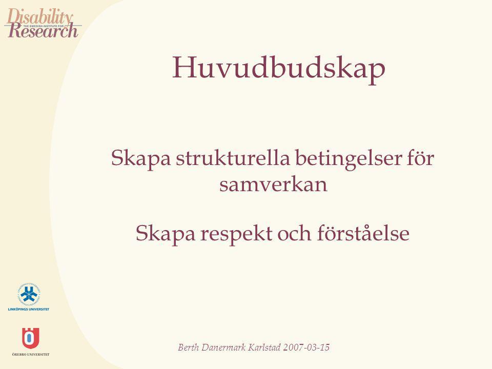 Berth Danermark Karlstad 2007-03-15 Personkemitesen Problem i samverkan kan inte reduceras till den psykologiska nivån Konsekvens: misslyckanden beror på de enskilda medarbetarna Döljer ledningens grundläggande ansvar att skapa förutsättningar för samverkan