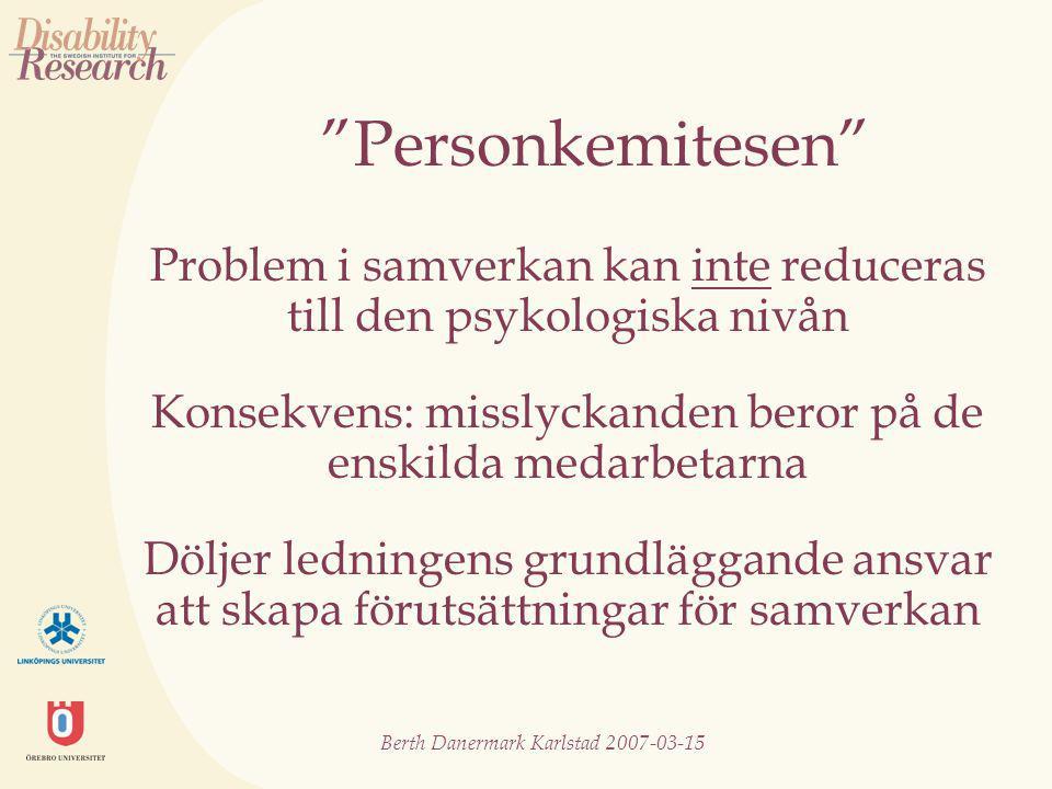 Berth Danermark Karlstad 2007-03-15 Samverkan: ett samspel mellan olika dimensioner diskursiv (kunskap- och förklaringsmodell) organisatorisk/juridisk psykologisk