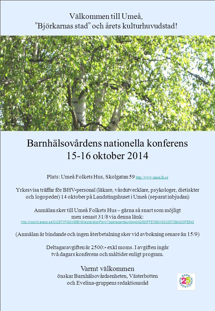 Preliminärt program Onsdag 15/10 2014, lokal Studion 07.45-08.15RegistreringEntré Umeå Folkets Hus 08.15-08.25Välkommen – InledningSven-Arne Silfverdal, BHV-öl, Umeå 08.25-09.25Sömnstörningar hos barn Att mäta psykisk ohälsa med ASQ-SE Bruno Hägglöf, professor, Barn- och ungdomspsykiatri 09.25-09.45 Presentation av boken Om barns sjukdomar i början av 1800-talet Hans K:son Blomquist, docent, tidigare BHV-öl, Umeå 09.45-10.15Fika – besök hos utställareLokal: Tonsalen 10.15-11.30Presentation av forskningsprojekt i Umeå D-vitaminintag och D-vitaminstatus hos barn Tillsats av mjölkfettsdroppsmembran till modersmjölksersättning Vägledande samspel, ICDP Infektioner/socioekonomi Inger Öhlund, dietist, BUC, Umeå Niklas Timby, barnläkare, BUC, Umeå Anna-Carin Hällgren och Linda Strömsöe Westman, psykologer, BHV, Umeå Sven-Arne Silfverdal, BHV-öl, Umeå 11.30-12.00Barn i konstenKnutte Wester, idébaserad konstnär 12.00-13.00LunchLokal: Äpplet 13.00-17.00 med fikapaus Vägledningsdokument från Socialstyrelsen Evelina-arbetet Rikshandboken - nya BHV-programmet Björn Kadesjö, barnläkare, SoS Evelina-gruppen Margareta Blennow, BHV-öl Sthlm Syd Margaretha Magnusson, vårdutv, Uppsala Toni Reuter, psykolog, BHV Göteborg med flera Cirka 18.30Middag – 3-rätters meny med norrländsk touch Lokal: Äpplet