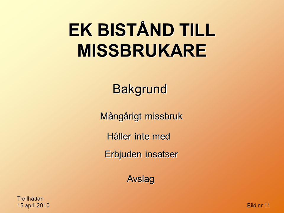 Trollhättan 15 april 2010 Bild nr 11 EK BISTÅND TILL MISSBRUKARE Bakgrund Mångårigt missbruk Erbjuden insatser Håller inte med Avslag