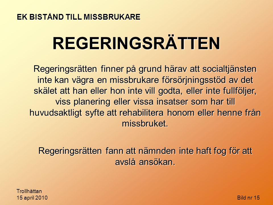 Trollhättan 15 april 2010 Bild nr 15 EK BISTÅND TILL MISSBRUKARE REGERINGSRÄTTEN Regeringsrätten finner på grund härav att socialtjänsten inte kan väg