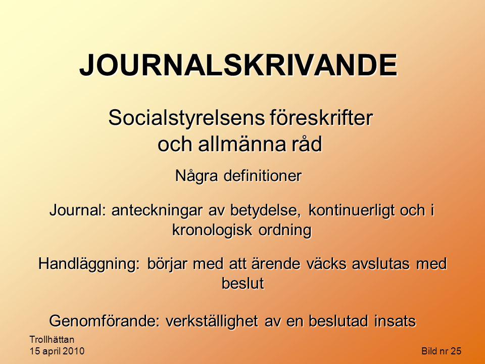 Trollhättan 15 april 2010 Bild nr 25 JOURNALSKRIVANDE Socialstyrelsens föreskrifter och allmänna råd Några definitioner Journal: anteckningar av betyd