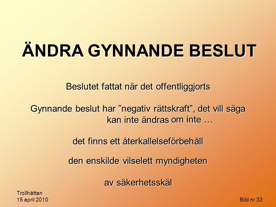 """Trollhättan 15 april 2010 Bild nr 33 ÄNDRA GYNNANDE BESLUT Beslutet fattat när det offentliggjorts Gynnande beslut har """"negativ rättskraft"""", det vill"""