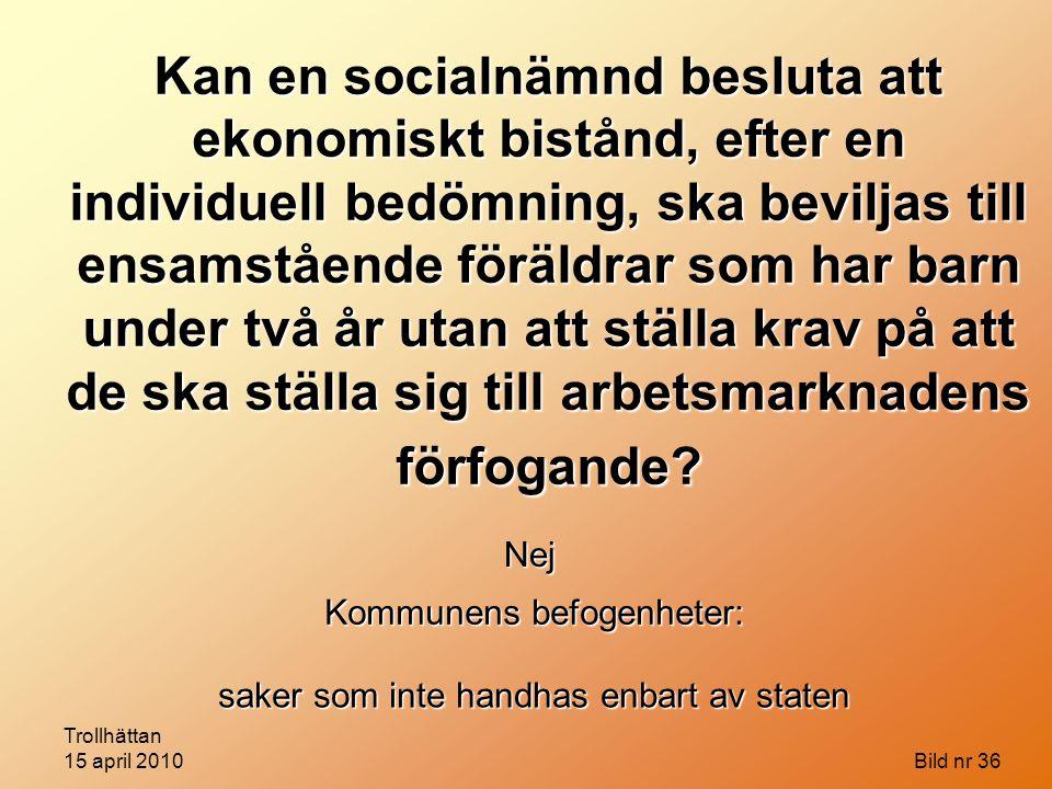 Trollhättan 15 april 2010 Bild nr 36 Kan en socialnämnd besluta att ekonomiskt bistånd, efter en individuell bedömning, ska beviljas till ensamstående