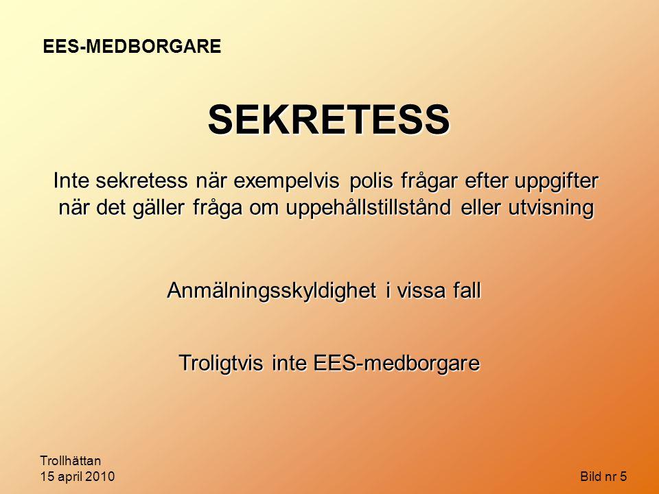 Trollhättan 15 april 2010 Bild nr 6 VERKLIG MÖJLIGHET FÅ ANSTÄLLNING Praktik med aktivitetsstöd ansågs styrka verklig möjlighet att få anställning EES-MEDBORGARE