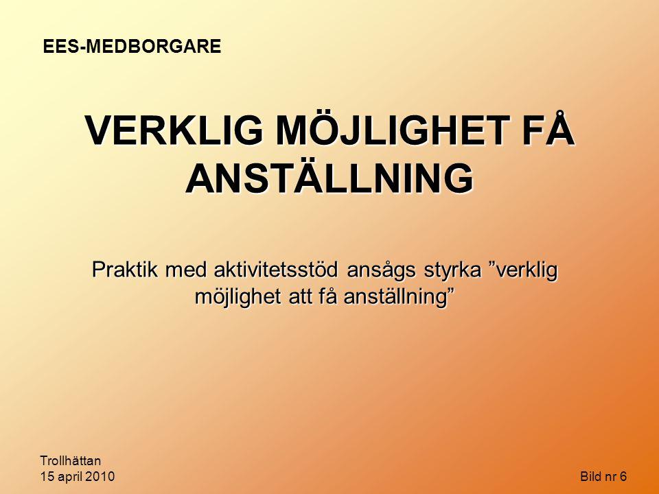 """Trollhättan 15 april 2010 Bild nr 6 VERKLIG MÖJLIGHET FÅ ANSTÄLLNING Praktik med aktivitetsstöd ansågs styrka """"verklig möjlighet att få anställning"""" E"""