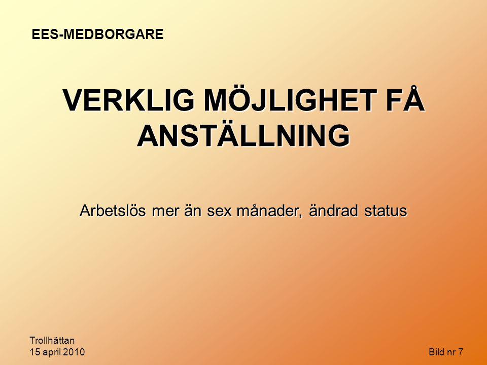 Trollhättan 15 april 2010 Bild nr 7 Arbetslös mer än sex månader, ändrad status EES-MEDBORGARE VERKLIG MÖJLIGHET FÅ ANSTÄLLNING