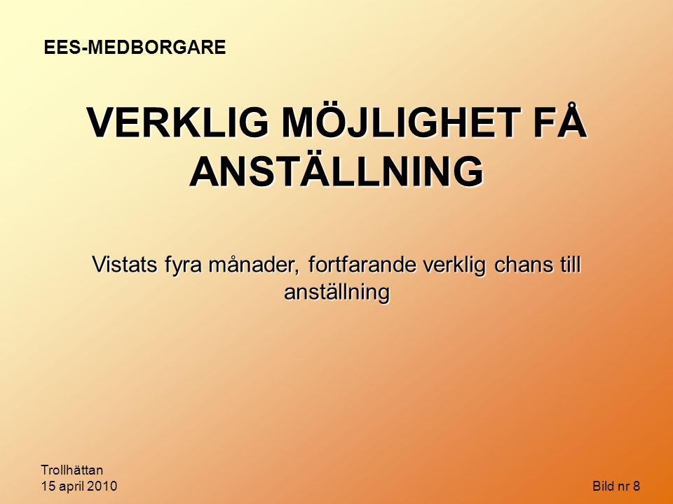 Trollhättan 15 april 2010 Bild nr 8 Vistats fyra månader, fortfarande verklig chans till anställning EES-MEDBORGARE VERKLIG MÖJLIGHET FÅ ANSTÄLLNING