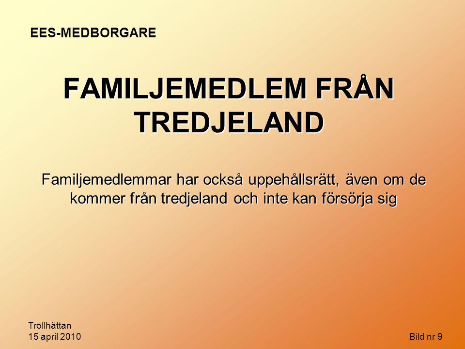 Trollhättan 15 april 2010 Bild nr 9 Familjemedlemmarhar också uppehållsrätt, även om de kommer från tredjeland och inte kan försörja sig Familjemedlem