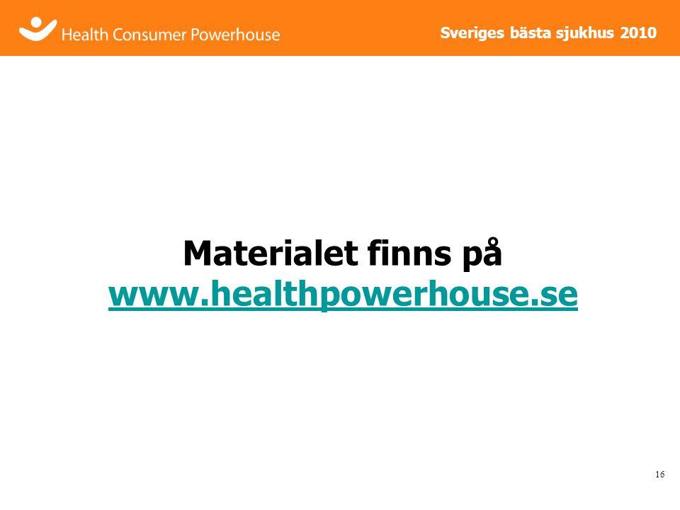 Sveriges bästa sjukhus 2010 Materialet finns på www.healthpowerhouse.se www.healthpowerhouse.se 16