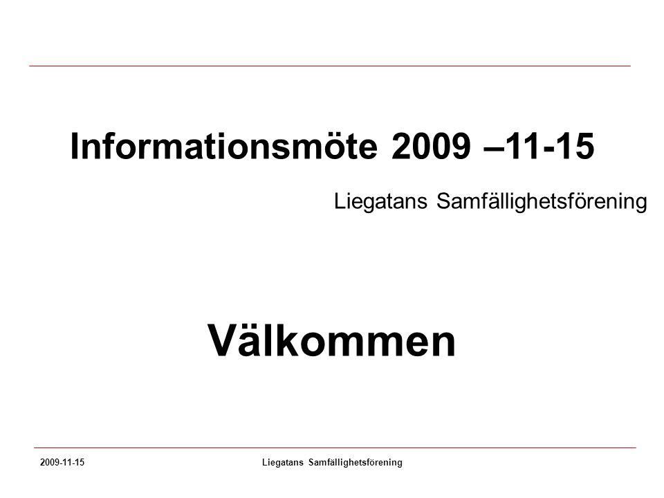 2009-11-15Liegatans Samfällighetsförening Informationsmöte 2009 –11-15 Liegatans Samfällighetsförening Välkommen