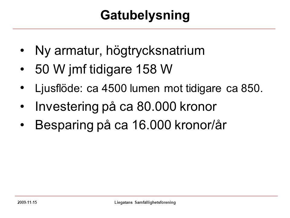 Gatubelysning Ny armatur, högtrycksnatrium 50 W jmf tidigare 158 W Ljusflöde: ca 4500 lumen mot tidigare ca 850. Investering på ca 80.000 kronor Bespa