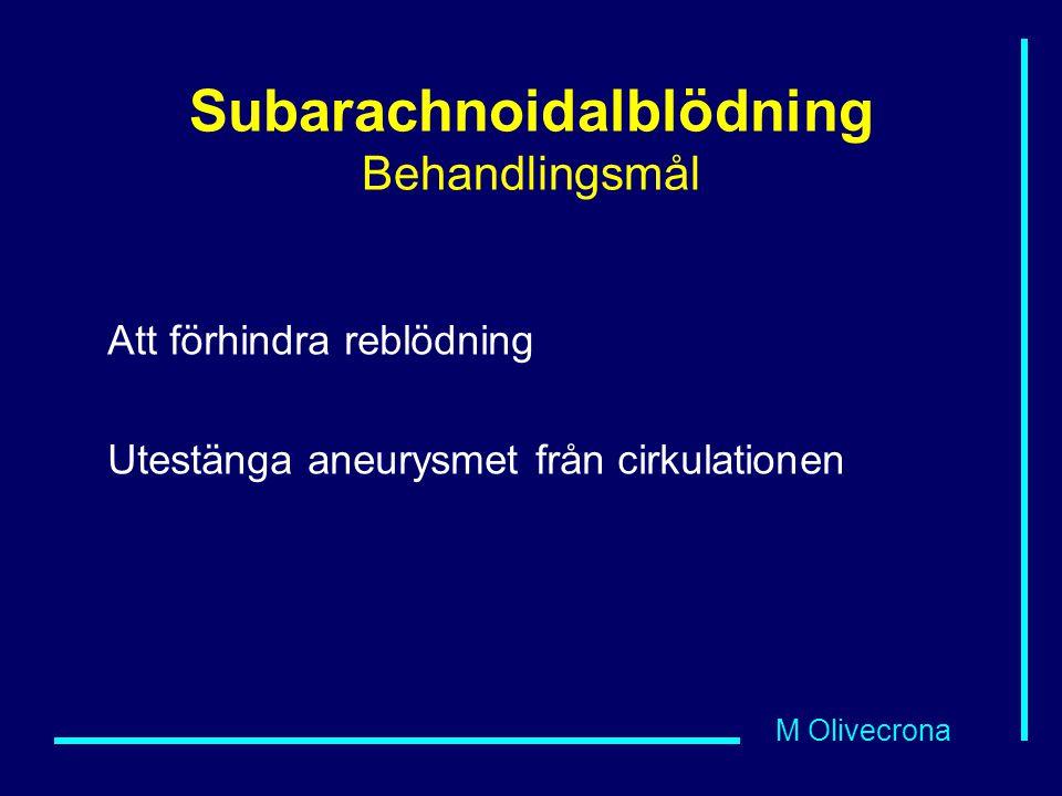 M Olivecrona Subarachnoidalblödning Behandlingsmål Att förhindra reblödning Utestänga aneurysmet från cirkulationen