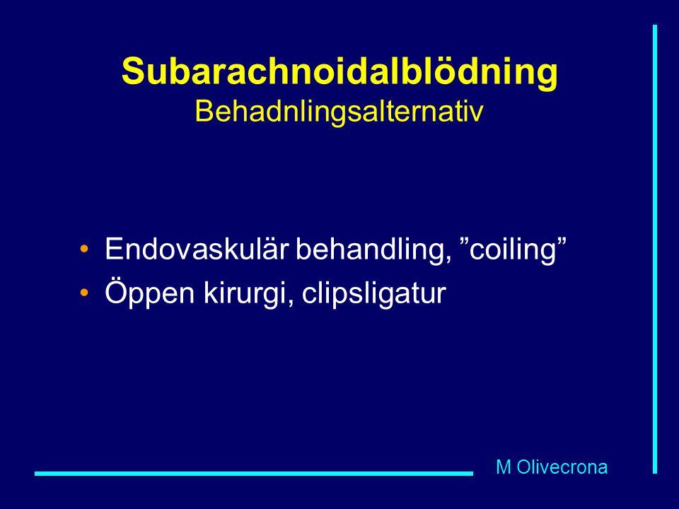 """M Olivecrona Subarachnoidalblödning Behadnlingsalternativ Endovaskulär behandling, """"coiling"""" Öppen kirurgi, clipsligatur"""