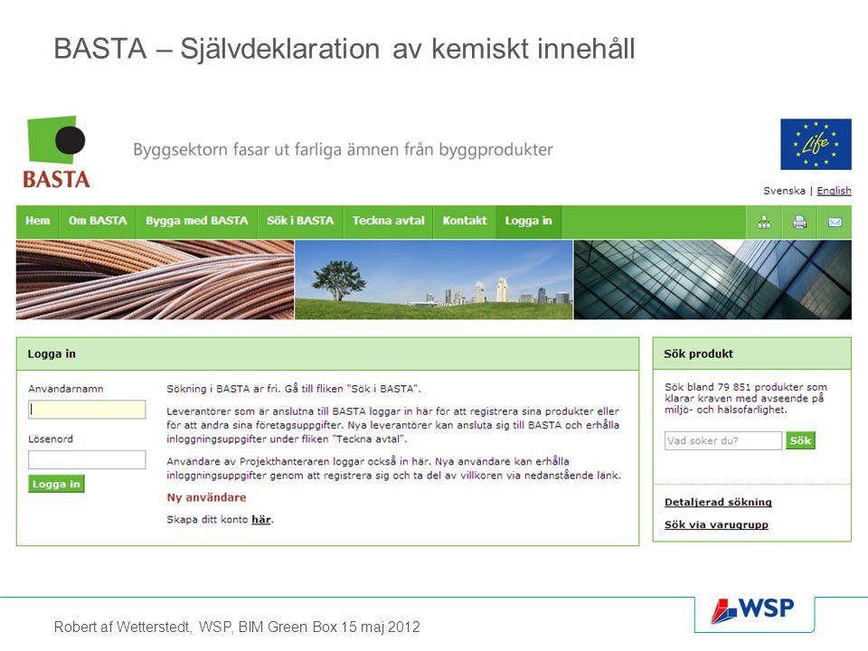 Robert af Wetterstedt, WSP, BIM Green Box 15 maj 2012 BASTA – Självdeklaration av kemiskt innehåll