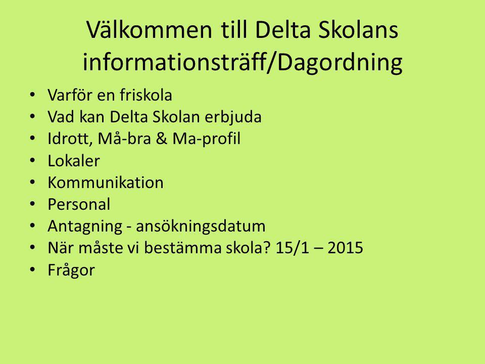 Välkommen till Delta Skolans informationsträff/Dagordning Varför en friskola Vad kan Delta Skolan erbjuda Idrott, Må-bra & Ma-profil Lokaler Kommunika