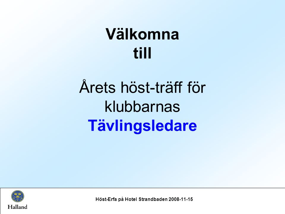 Välkomna till Höst-Erfa på Hotel Strandbaden 2008-11-15 Årets höst-träff för klubbarnas Tävlingsledare