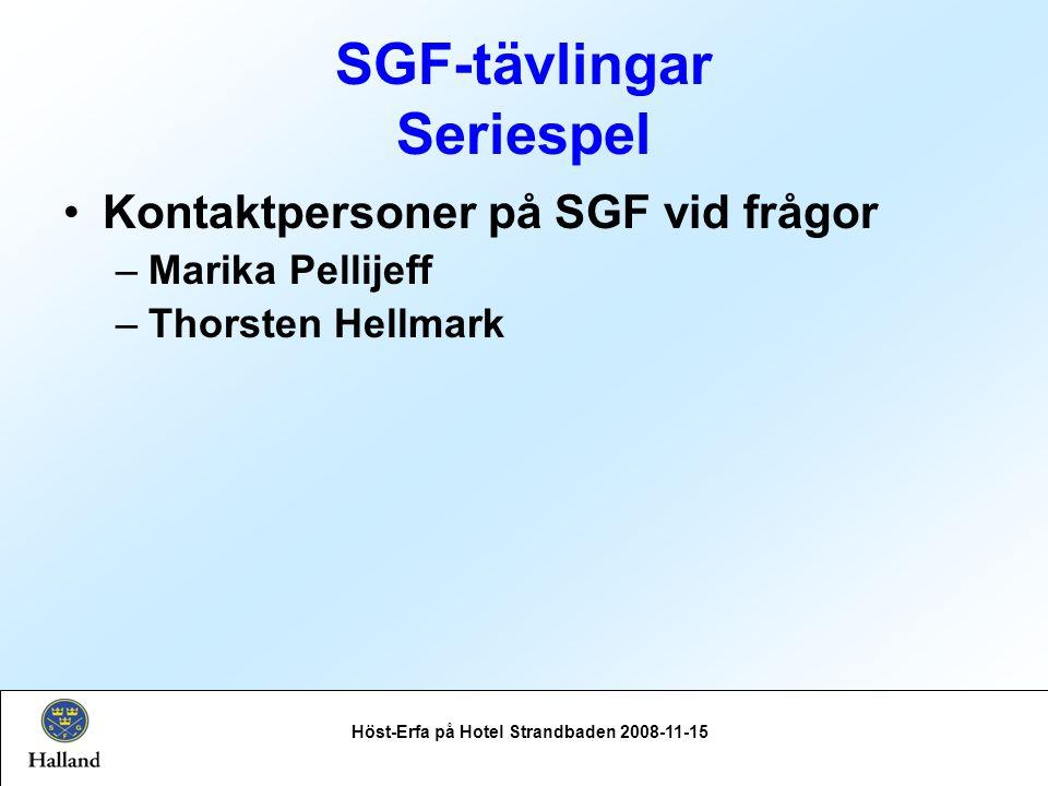 SGF-tävlingar Seriespel Höst-Erfa på Hotel Strandbaden 2008-11-15 Kontaktpersoner på SGF vid frågor –Marika Pellijeff –Thorsten Hellmark