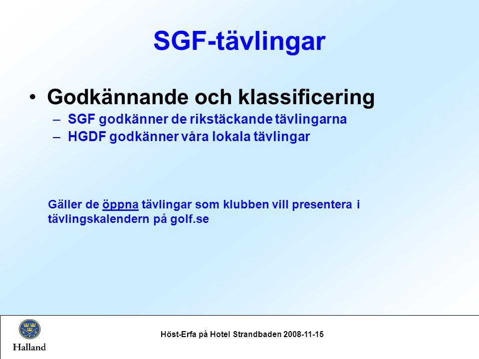 SGF-tävlingar Höst-Erfa på Hotel Strandbaden 2008-11-15 Godkännande och klassificering –SGF godkänner de rikstäckande tävlingarna –HGDF godkänner våra lokala tävlingar Gäller de öppna tävlingar som klubben vill presentera i tävlingskalendern på golf.se