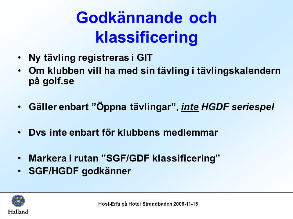 Godkännande och klassificering Höst-Erfa på Hotel Strandbaden 2008-11-15 Ny tävling registreras i GIT Om klubben vill ha med sin tävling i tävlingskalendern på golf.se Gäller enbart Öppna tävlingar , inte HGDF seriespel Dvs inte enbart för klubbens medlemmar Markera i rutan SGF/GDF klassificering SGF/HGDF godkänner