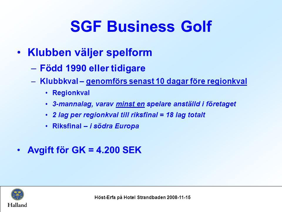 SGF Business Golf Höst-Erfa på Hotel Strandbaden 2008-11-15 Klubben väljer spelform –Född 1990 eller tidigare –Klubbkval – genomförs senast 10 dagar före regionkval Regionkval 3-mannalag, varav minst en spelare anställd i företaget 2 lag per regionkval till riksfinal = 18 lag totalt Riksfinal – i södra Europa Avgift för GK = 4.200 SEK