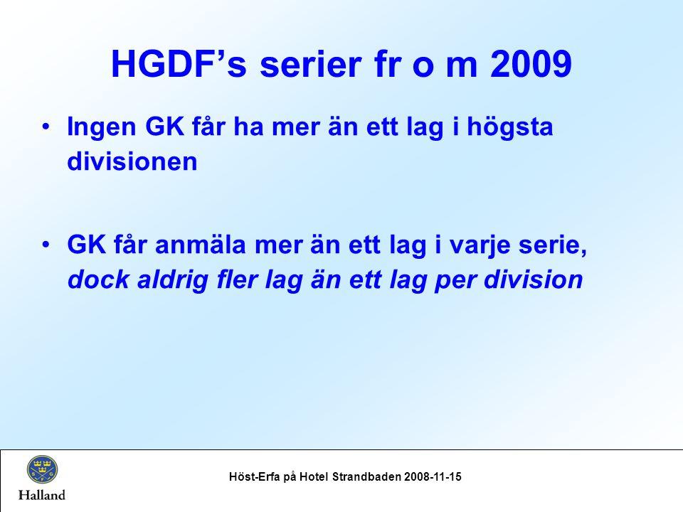 HGDF's serier fr o m 2009 Höst-Erfa på Hotel Strandbaden 2008-11-15 Ingen GK får ha mer än ett lag i högsta divisionen GK får anmäla mer än ett lag i varje serie, dock aldrig fler lag än ett lag per division