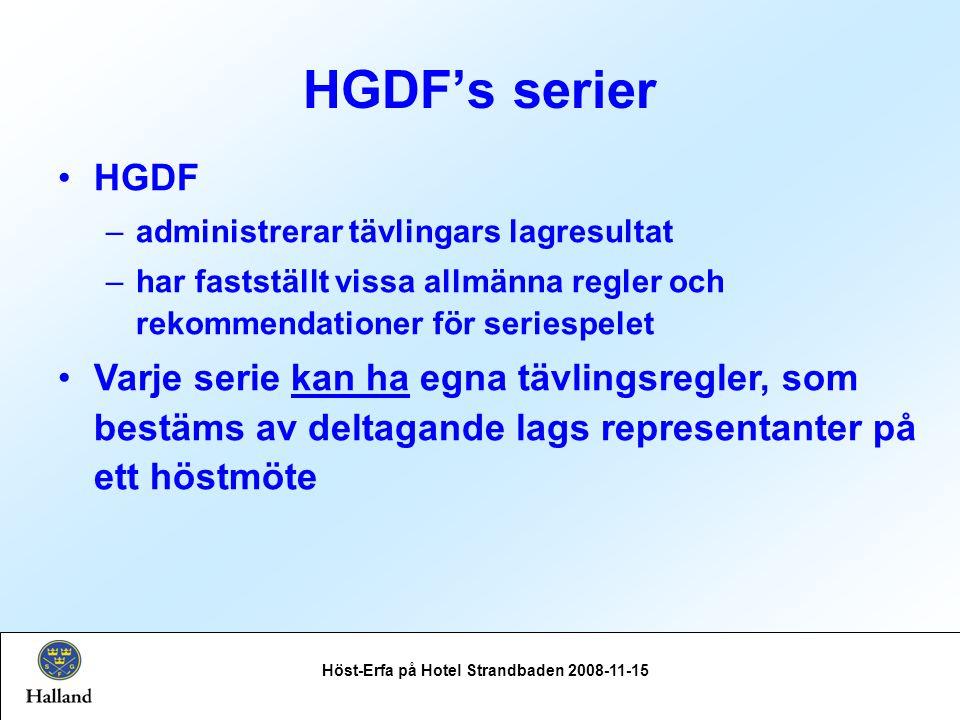 HGDF's serier Höst-Erfa på Hotel Strandbaden 2008-11-15 HGDF –administrerar tävlingars lagresultat –har fastställt vissa allmänna regler och rekommendationer för seriespelet Varje serie kan ha egna tävlingsregler, som bestäms av deltagande lags representanter på ett höstmöte