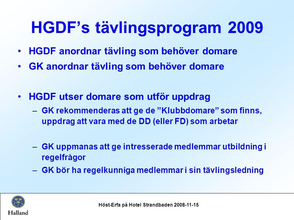 HGDF's tävlingsprogram 2009 Höst-Erfa på Hotel Strandbaden 2008-11-15 HGDF anordnar tävling som behöver domare GK anordnar tävling som behöver domare HGDF utser domare som utför uppdrag –GK rekommenderas att ge de Klubbdomare som finns, uppdrag att vara med de DD (eller FD) som arbetar –GK uppmanas att ge intresserade medlemmar utbildning i regelfrågor –GK bör ha regelkunniga medlemmar i sin tävlingsledning