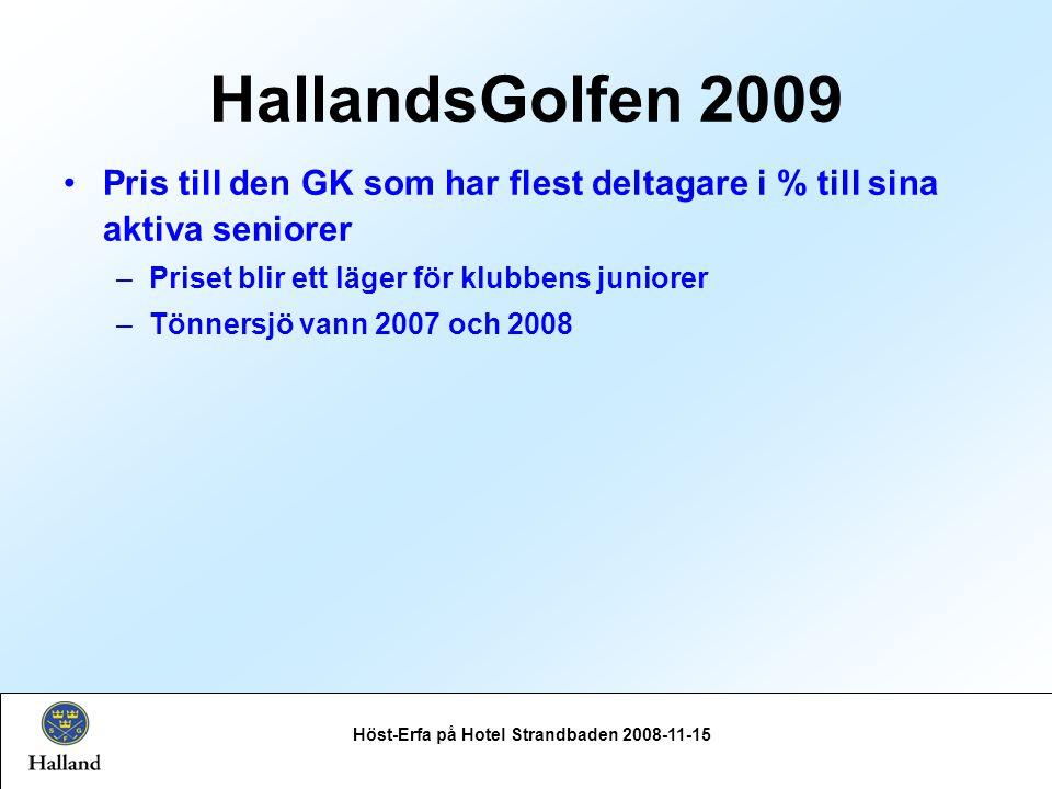 Höst-Erfa på Hotel Strandbaden 2008-11-15 Pris till den GK som har flest deltagare i % till sina aktiva seniorer –Priset blir ett läger för klubbens juniorer –Tönnersjö vann 2007 och 2008 HallandsGolfen 2009