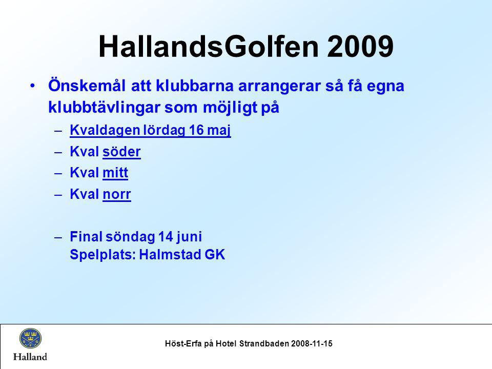 Höst-Erfa på Hotel Strandbaden 2008-11-15 Önskemål att klubbarna arrangerar så få egna klubbtävlingar som möjligt på –Kvaldagen lördag 16 maj –Kval söder –Kval mitt –Kval norr –Final söndag 14 juni Spelplats: Halmstad GK HallandsGolfen 2009