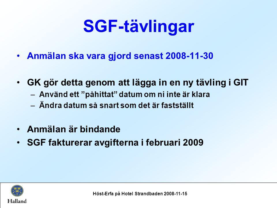 SGF-tävlingar Anmälan ska vara gjord senast 2008-11-30 GK gör detta genom att lägga in en ny tävling i GIT –Använd ett påhittat datum om ni inte är klara –Ändra datum så snart som det är fastställt Anmälan är bindande SGF fakturerar avgifterna i februari 2009 Höst-Erfa på Hotel Strandbaden 2008-11-15