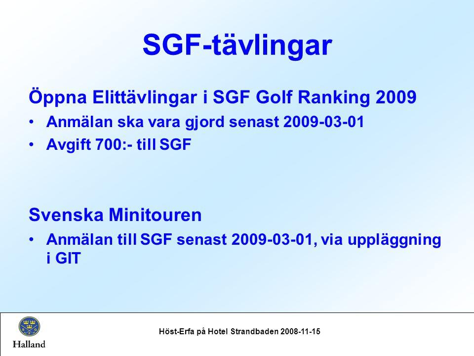 SGF-tävlingar Öppna Elittävlingar i SGF Golf Ranking 2009 Anmälan ska vara gjord senast 2009-03-01 Avgift 700:- till SGF Svenska Minitouren Anmälan till SGF senast 2009-03-01, via uppläggning i GIT Höst-Erfa på Hotel Strandbaden 2008-11-15