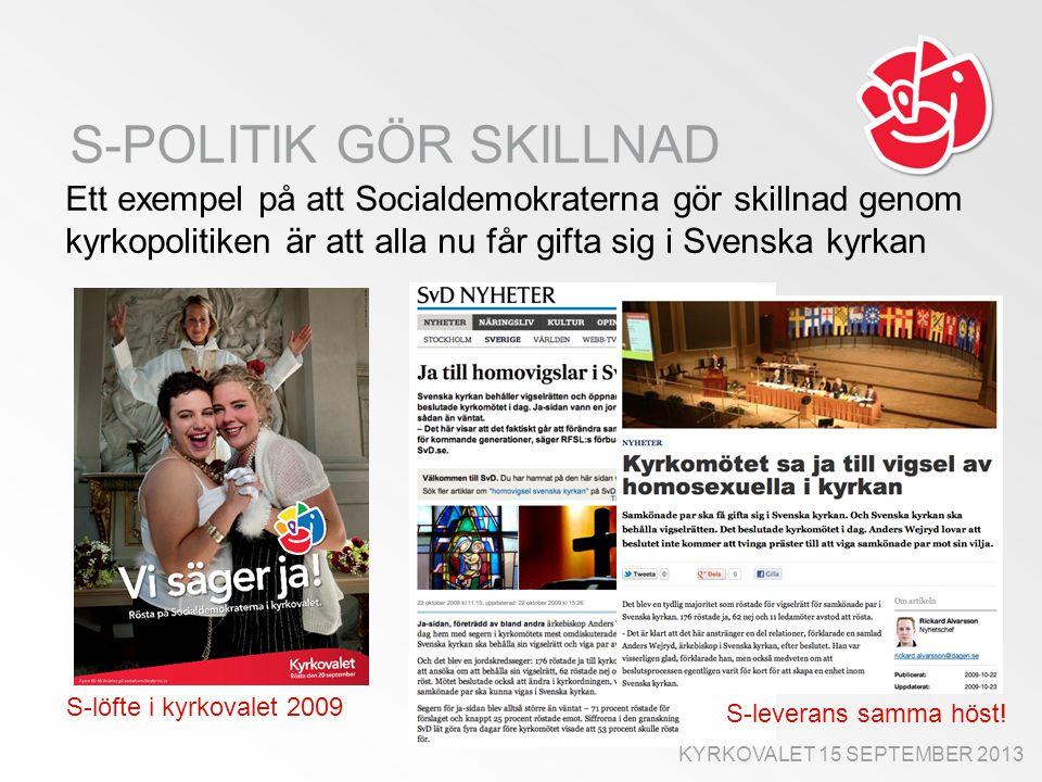 S-POLITIK GÖR SKILLNAD Ett exempel på att Socialdemokraterna gör skillnad genom kyrkopolitiken är att alla nu får gifta sig i Svenska kyrkan S-löfte i kyrkovalet 2009 S-leverans samma höst.