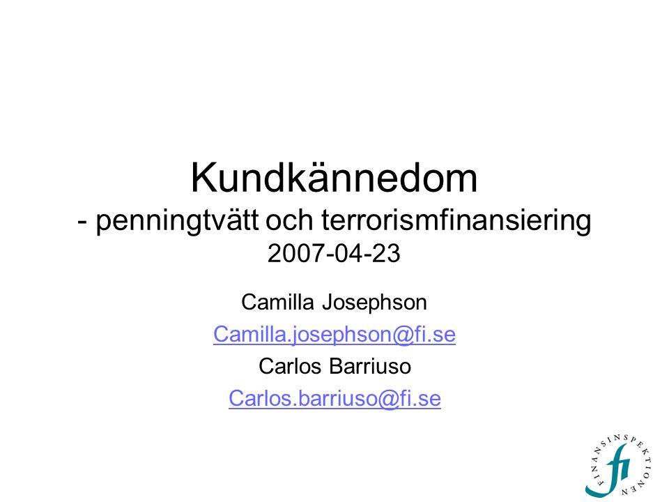 Kundkännedom - penningtvätt och terrorismfinansiering 2007-04-23 Camilla Josephson Camilla.josephson@fi.se Carlos Barriuso Carlos.barriuso@fi.se