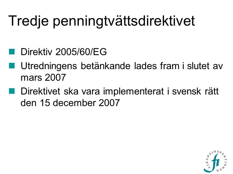 Tredje penningtvättsdirektivet Direktiv 2005/60/EG Utredningens betänkande lades fram i slutet av mars 2007 Direktivet ska vara implementerat i svensk