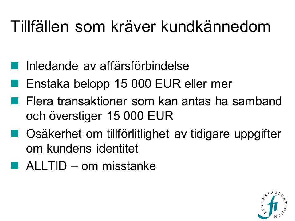 Tillfällen som kräver kundkännedom Inledande av affärsförbindelse Enstaka belopp 15 000 EUR eller mer Flera transaktioner som kan antas ha samband och