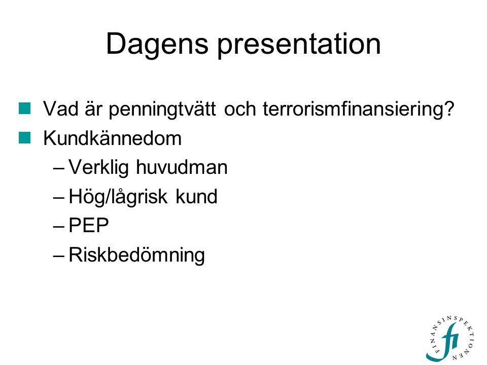 Dagens presentation Vad är penningtvätt och terrorismfinansiering? Kundkännedom –Verklig huvudman –Hög/lågrisk kund –PEP –Riskbedömning
