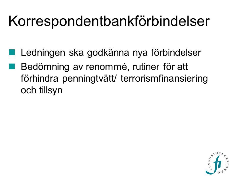 Korrespondentbankförbindelser Ledningen ska godkänna nya förbindelser Bedömning av renommé, rutiner för att förhindra penningtvätt/ terrorismfinansier
