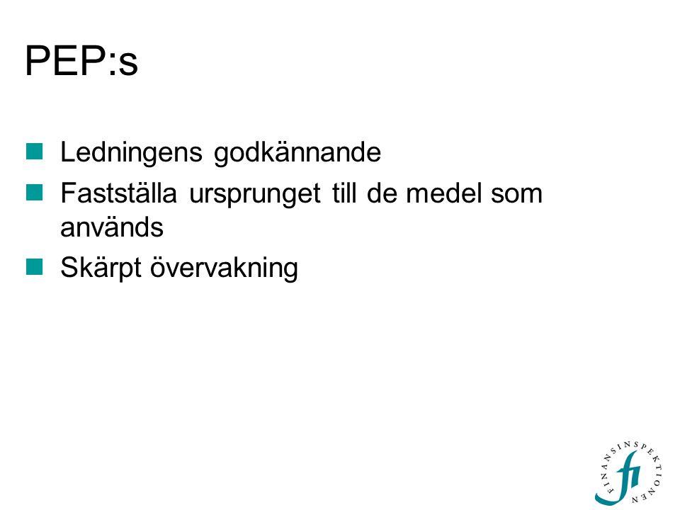 PEP:s Ledningens godkännande Fastställa ursprunget till de medel som används Skärpt övervakning