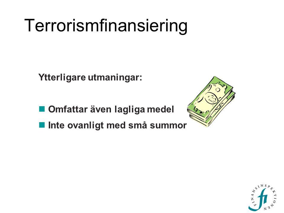 Terrorismfinansiering Ytterligare utmaningar: Omfattar även lagliga medel Inte ovanligt med små summor